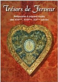 catalogue Trésors de ferveur Reliquaires à papiers roulés des XVIIème, XVIIIème, XIXème siècles , édité en 2005